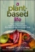 A Plant-Based Life: Your Complete Guide to Great Food, Radiant Health, Boundless Energy, and a Better Body  9780814437070