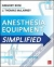 Anesthesia Equipment Simplified (Int'l Ed) Gregory Rose, J. Thomas Mclarney 9781259255595
