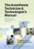 The Anesthesia Technician and Technologist's Manual Glenn Woodworth, Jeffrey R. Kirsch 9781451142662